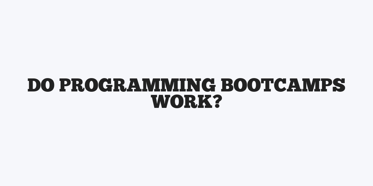 Do Programming Bootcamps Work?